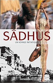 Sâdhus, un voyage initiatique; interview de Patrick Levy